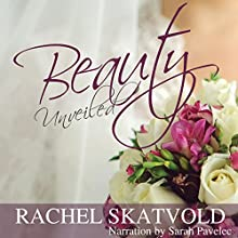 Beauty Unveiled: Riley Family Legacy Novellas, Book 2 Audiobook by Rachel Skatvold Narrated by Sarah Pavelec