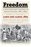 img - for Freedom: A Documentary History of Emancipation, 1861-1867: Series 3, Volume 1: Land and Labor, 1865 book / textbook / text book