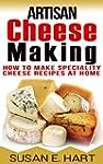 CHEESE: Artisan Cheese Making: How To...