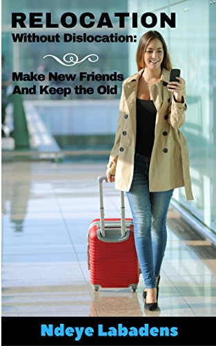 Relocation Without Dislocation: Make New Friends And Keep The Old by Ndeye Labadens ebook deal