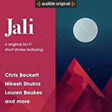Jali: The Short Story Collection: 6 Original Sci Fi Short Stories Other by Chris Beckett, An Owomoyela, Nikesh Shukla, Lauren Beukes, Ken Liu, Paul Cornell