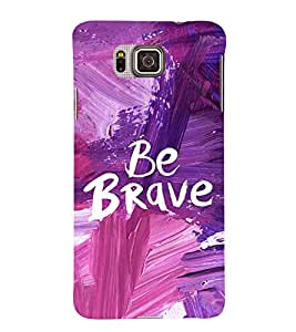 Be Brave Cute Fashion 3D Hard Polycarbonate Designer Back Case Cover for Samsung Galaxy Alpha :: Samsung Galaxy Alpha S801 :: Samsung Galaxy Alpha G850F G850T G850M G850FQ G850Y G850A G850W G8508S :: Samsung Galaxy Alfa