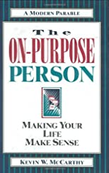 The On-Purpose Person: Making Your Life Make Sense : A Modern Parable