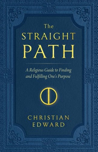 The Straight Path: A Religious Guide to Finding and Fulfilling One's Purpose [Edward, Christian] (Tapa Blanda)