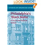 Philadelphia's Black Mafia: A Social and Political History (Studies of Organized Crime)