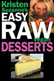 Kristen Suzanne's EASY Raw Vegan Desserts: Delicious & Easy Raw Food Recipes for Cookies, Pies, Cakes, Puddings, Mousses, Cobblers, Candies & Ice Creams (English Edition)
