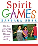 Spirit Games: 300 Fun Activities That Bring Children Comfort and Joy (0471406783) by Barbara Sher