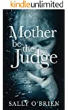 Mother Be The Judge (English Edition)