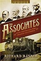 The Associates: Four Capitalists Who Created California by Richard Rayner