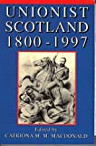 Unionist Scotland, 1800-1997 (0859764710) by C. Macdonald