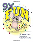 9X Fun: A Childrens Picture Book That Makes Math Fun, With a Cartoon Story Format To Help Kids Learn The 9X Table; Educational Science (Math) Series (Volume 1)