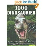 1000 Dinosaurier: Giganten der Urzeit: Dinosaurier, Flugsaurier, Meeresreptilien und andere Urzeitechsen