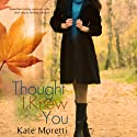 Thought I Knew You Audiobook by Kate Moretti Narrated by Anne Marie Damman