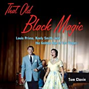 That Old Black Magic: Louis Prima, Keely Smith, and the Golden Age of Las Vegas | [Tom Clavin]