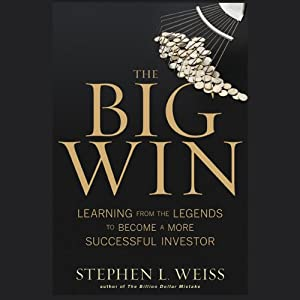 The Big Win: Learning from the Legends to Become a More Successful Investor | [Stephen L. Weiss]