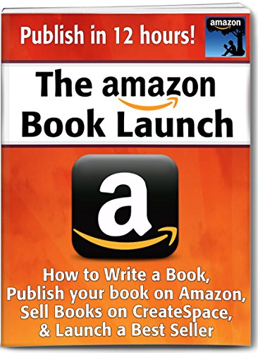 The Amazon Book Launch: How to Write a Book, Publish the book on Amazon, Sell Paperbacks through CreateSpace, and Launch a Best Seller (Publish a Best Seller) (Sell Through Amazon compare prices)