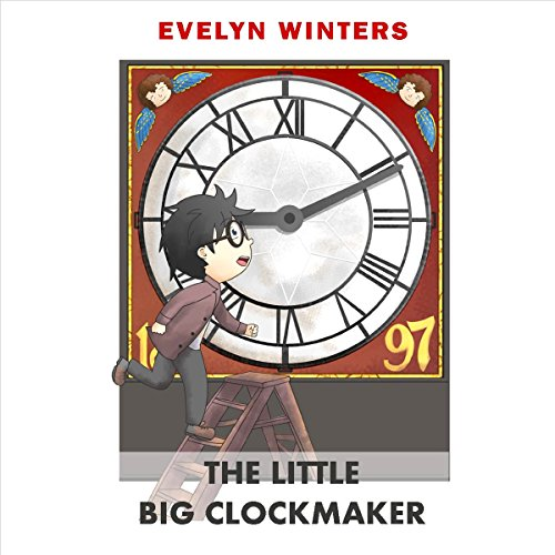 The Little Big Clockmaker: A Time When Clocks Ticked Much Louder, by Evelyn Winters