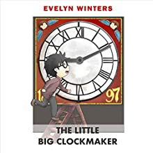The Little Big Clockmaker: A Time When Clocks Ticked Much Louder (       UNABRIDGED) by Evelyn Winters Narrated by Guy Veryzer