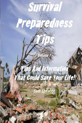 Survival Preparedness Tips, Volume I: Tips And Information That Could Save Your Life