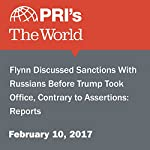 Flynn Discussed Sanctions With Russians Before Trump Took Office, Contrary to Assertions: Reports | Agence France-Presse