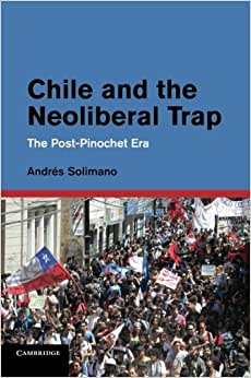 Chile And The Neoliberal Trap: The Post-Pinochet Era