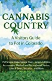 Cannabis Country : A Visitors Guide to Pot in Colorado