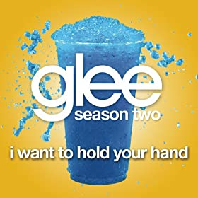 I Want To Hold Your Hand (Glee Cast Version)
