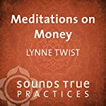 Meditations on Money: Deepening Your Sense of Sufficiency and Abundance | Lynne Twist