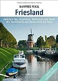 Friesland: Zwischen Ems, IJsselmeer, Waddenzee und IJssel  Mit Twenterevier und Route durch das Veen