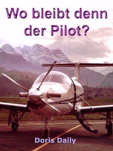 Wo bleibt denn der Pilot? Kurzgeschichten aus dem Berufspiloten Alltag - nehmen Sie Platz im Cockpit! (German Edition)