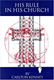img - for His Rule in His Church by Carlton Kenney (1997-09-30) book / textbook / text book