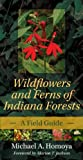 img - for Wildflowers and Ferns of Indiana Forests: A Field Guide (Indiana Natural Science) book / textbook / text book