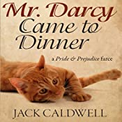Mr. Darcy Came to Dinner: A Pride & Prejudice Farce | [Jack Caldwell]