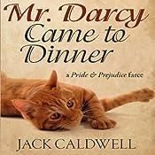 Mr. Darcy Came to Dinner: A Pride & Prejudice Farce | [Jack Caldwell]