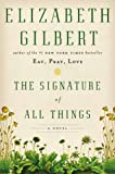 The Signature of All Things: A Novel (0670024856) by Gilbert, Elizabeth