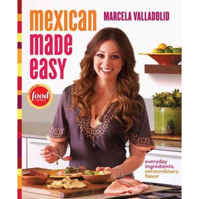 Mexican Made Easy Everyday Ingredients, Extraordinary Flavor