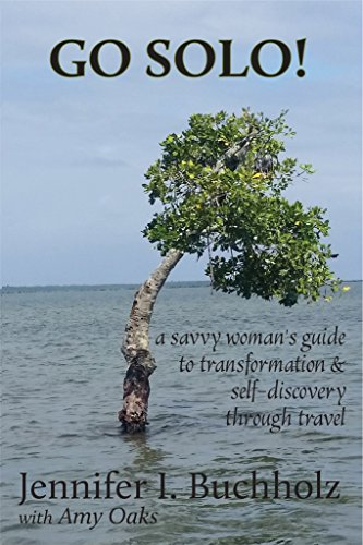 Go Solo! A Savvy Woman's Guide to Transformation & Self-Discovery through Travel by Jennifer Buchholz