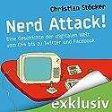 Nerd Attack!: Eine Geschichte der digitalen Welt vom C64 bis zu Twitter und Facebook Hörbuch von Christian Stöcker Gesprochen von: Uve Teschner