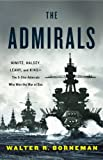The Admirals: Nimitz, Halsey, Leahy, and King--The 5-Star Admirals Who Won the War at Sea