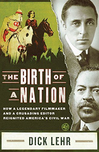 Dick Lehr - The Birth of a Nation: How a Legendary Filmmaker and a Crusading Editor Reignited America's Civil War