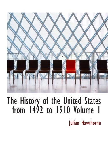 The History of the United States from 1492 to 1910  Volume 1: From Discovery of America October 12  1492 to Batt