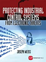 Protecting Industrial Control Systems from Electronic Threats (English Edition)