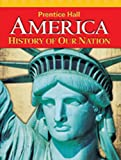 9780133699463: AMERICA: HISTORY OF OUR NATION 2011 SURVEY STUDENT EDITION