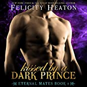 Kissed by a Dark Prince: Eternal Mates Paranormal Romance Series, Book 1 | Felicity Heaton