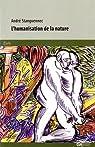 L'humanisation de la nature : Les �preuves de l'univers par Stanguennec