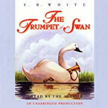 The Trumpet of the Swan (       UNABRIDGED) by E.B. White Narrated by E.B. White
