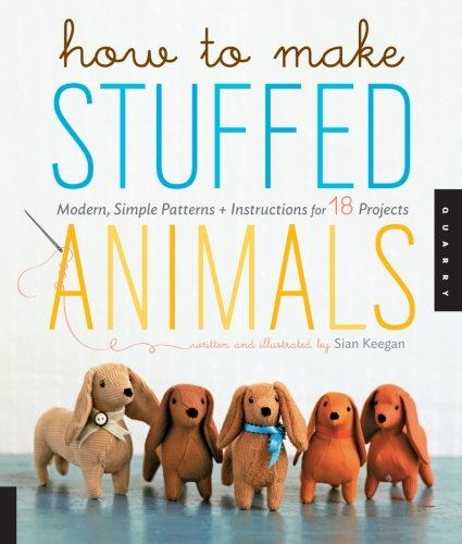 How to Make Stuffed Animals: Modern, Simple Patterns and Instructions for 18 Projects (How To Make Toys compare prices)