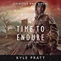 A Time to Endure: Strengthen What Remains, Book 2 Audiobook by Kyle Pratt Narrated by Kevin Pierce