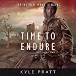 A Time to Endure: Strengthen What Remains, Book 2 | Kyle Pratt