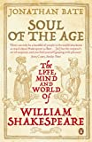 Soul of the Age: The Life, Mind and World of William Shakespeare Jonathan Bate
